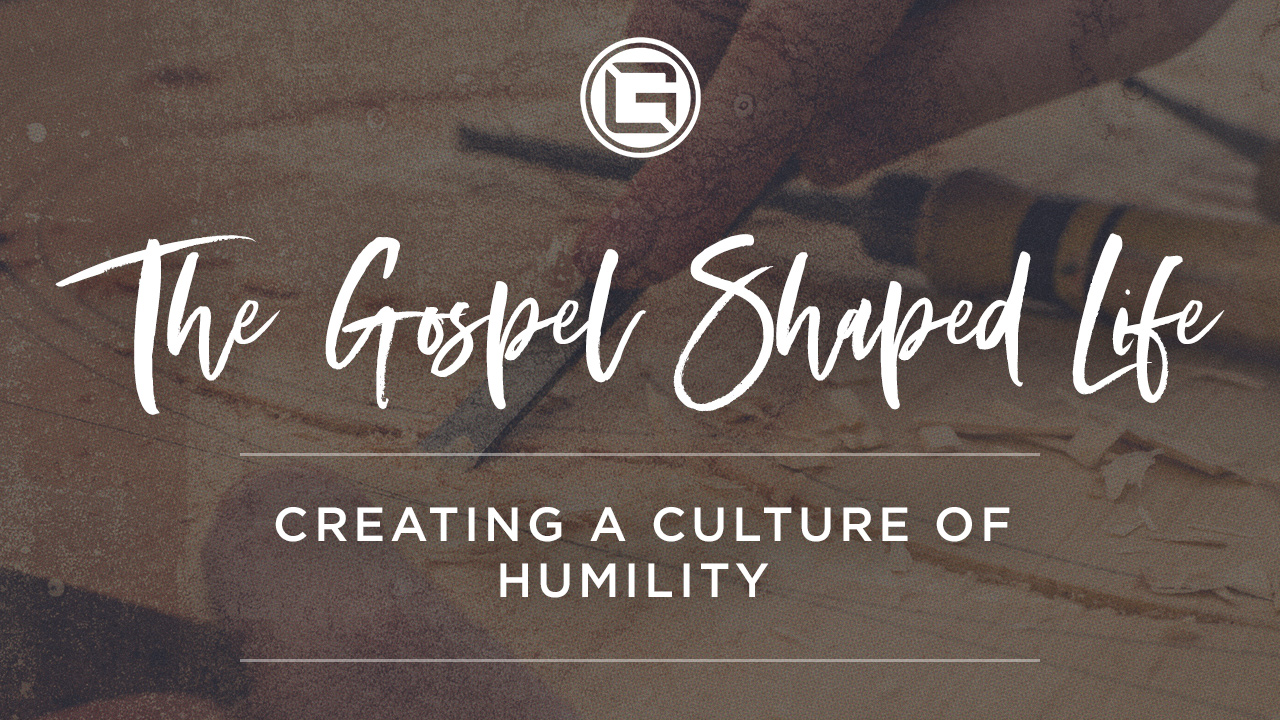 072918 Week 2_Gospel Shaped Life_HUMILITY (1280x720).jpg