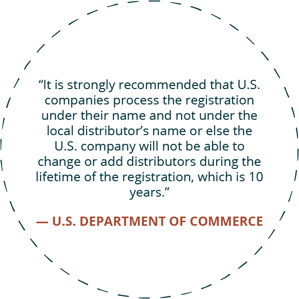 It is strongly recommended that US companies process the registration of their medical devices under their name and not under the local distributor's name or else the US company will not be able to change or add distributors during the lifetime of the registration, which is 10 years.
