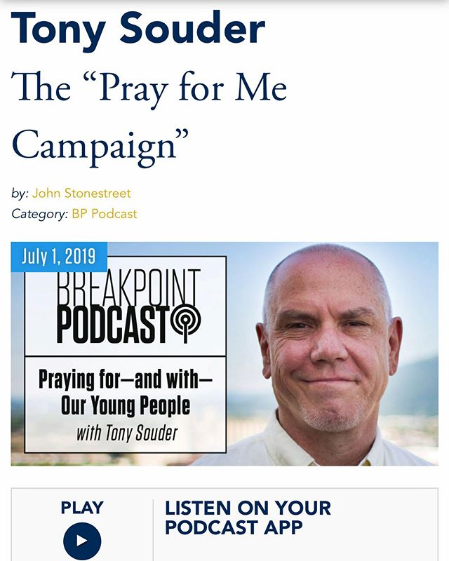 What's the best way to bridge the intergenerational gap in our churches?  How do young people connect with older believers? The answer just might be prayer.  Tony talks with John Stonestreet on the BreakPoint Podcast about the #PrayforMeCampaign and how creating a vast web of intergenerational relationships for young people and equipping adult believers will pass on a sustainable faith to the next generation.  Follow the link and listen now!  http://www.breakpoint.org/2019/07/podcast-praying-for-and-with-our-young-people-with-tony-souder/?key=facebook
