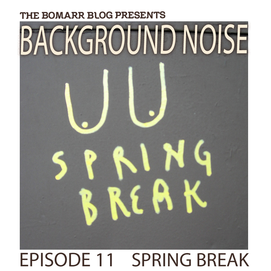 "My new ""Background Noise"" podcast series focuses on the music that artists listen to when they work, what music inspires them, or just music they like. This week, in Episode 11, the focus is on  Spring Break"