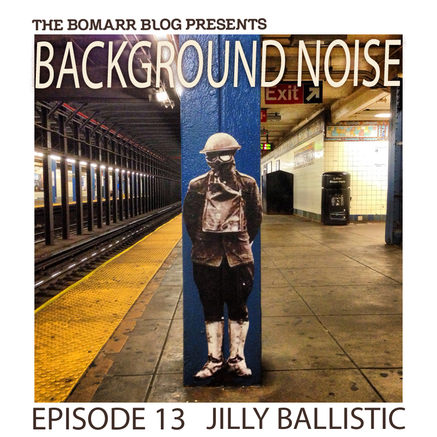 "My new ""Background Noise"" podcast series focuses on the music that artists listen to when they work, what music inspires them, or just music they like. This week, in Episode 13, the focus is on    Jilly Ballistic."