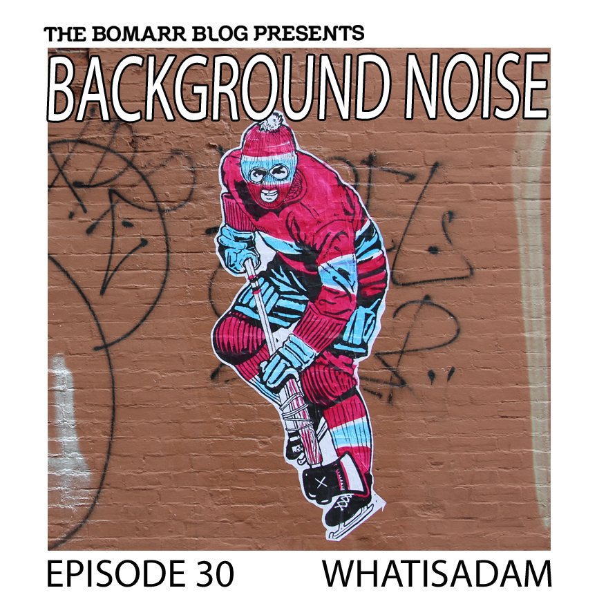 "The ""Background Noise"" podcast series focuses on the music that artists listen to when they work, what music inspires them, or just music they like. This week, in Episode 30, the focus is on Montreal street artist Whatisadam"