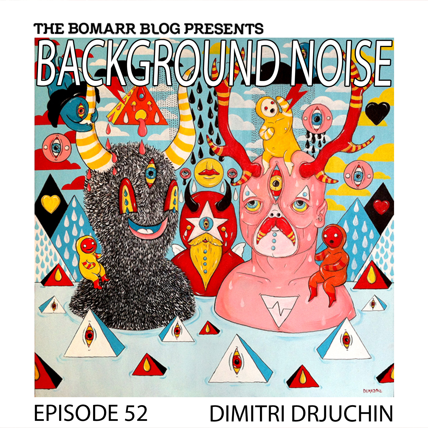 THE BACKGROUND NOISE PODCAST SERIES FOCUSES ON THE MUSIC THAT ARTISTS LISTEN TO WHEN THEY WORK, WHAT MUSIC INSPIRES THEM, OR JUST MUSIC THEY LIKE. THIS WEEK, IN EPISODE 52, THE FOCUS IS ON DIMITRI DRJUCHIN