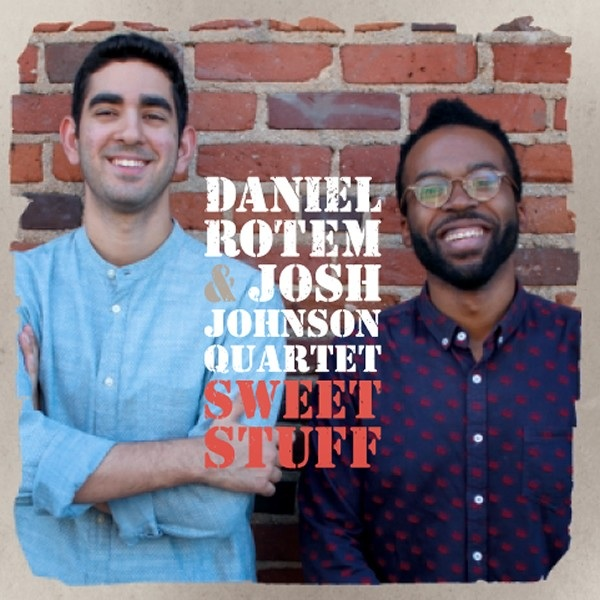 DANIEL ROTEM & JOSH JOHNSON  Sweet Stuff  Alto Saxophone, Arrangment