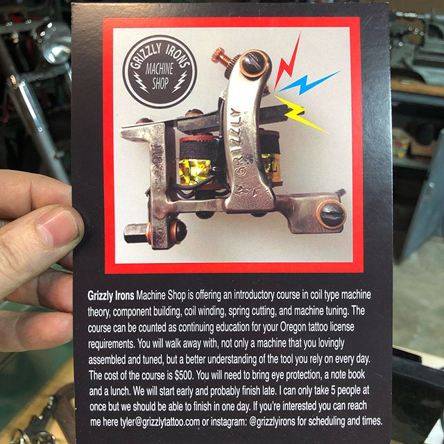 Grizzly Irons Machine Shop is offering an introductory course in coil type machine theory, component building, coil winding, spring cutting, and machine tuning. The course can be counted as continuing education for your Oregon tattoo license  requirements. You will walk away with, not only a machine that you lovingly assembled and tuned, but a better understanding of the tool you rely on every day. The cost of the course is $500. You will need to bring eye protection, a note book and a lunch. We will start early and probably finish late. I can only take 5 people at once but we should be able to finish in one day. If you're interested you can DM or email tyler@grizzlytattoo.com for details and dates. Cheers! 🍻
