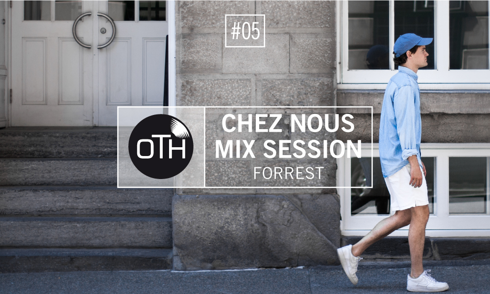 OTH Chez Nous Mix Session Forrest