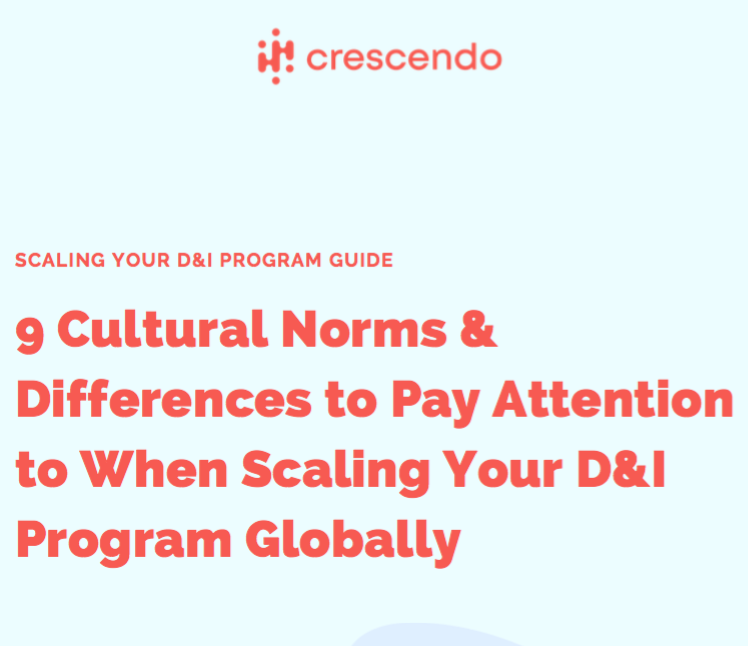 Crescendo:   9 Cultural Norms & Differences to Pay Attention to When Scaling Your D&I Program Globally