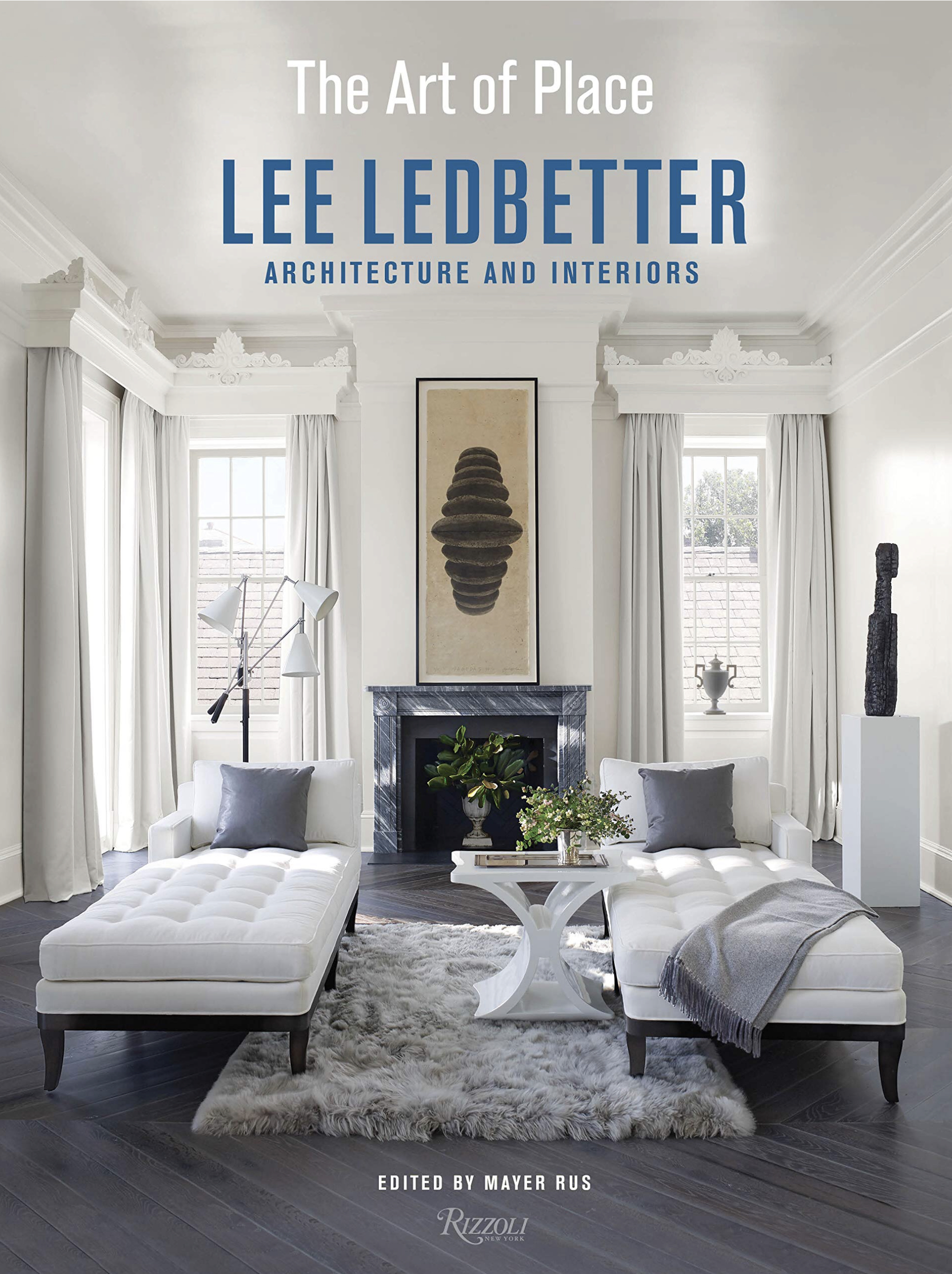 The Art of Place, Lee Ledbetter Architure and Interiors; Edited by Mayer Rus; Rizzoli.