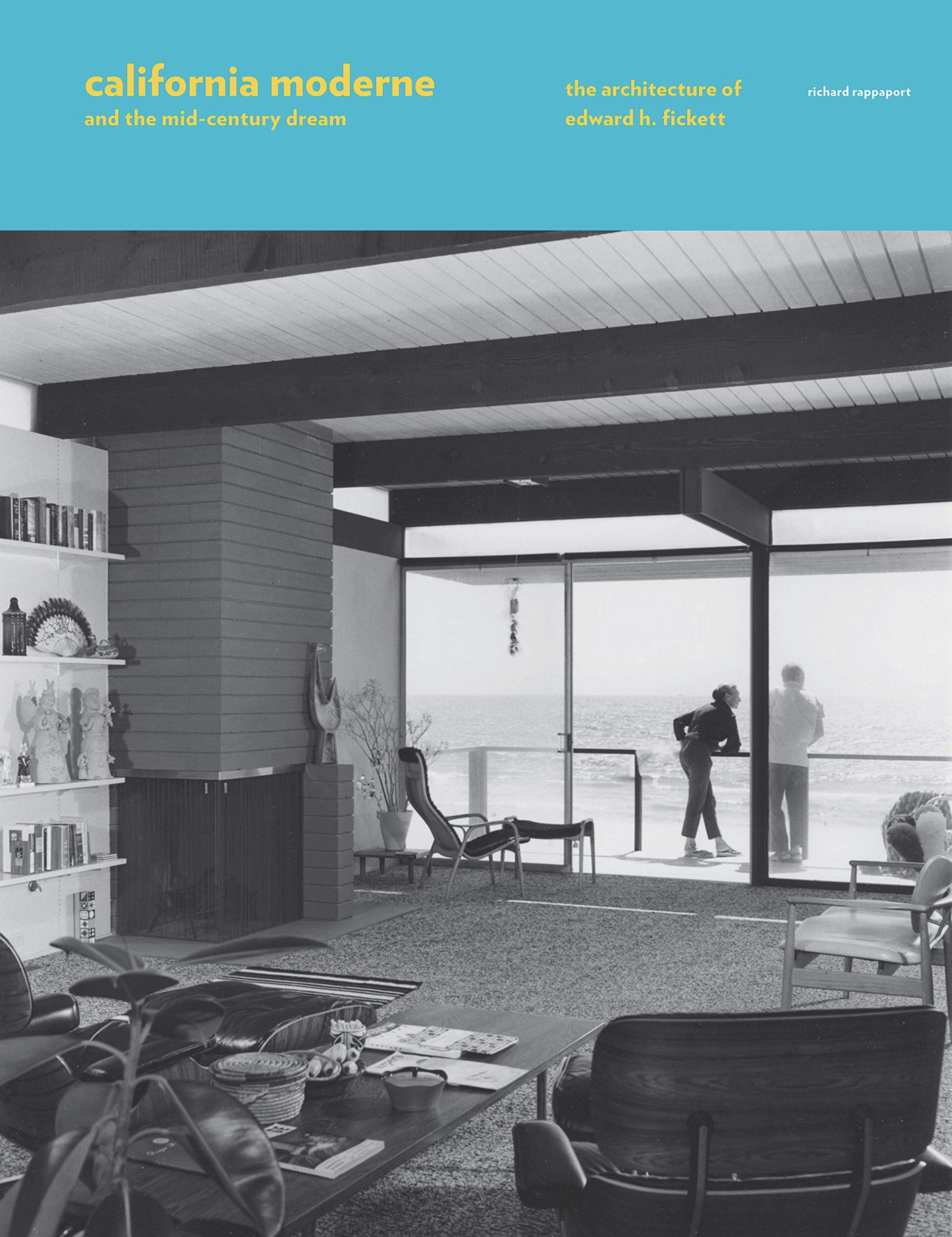 California Moderne and the Mid-Century Dream, The Arcitecture of Edward H. Fickett; Richard Rappaport; Rizzoli.