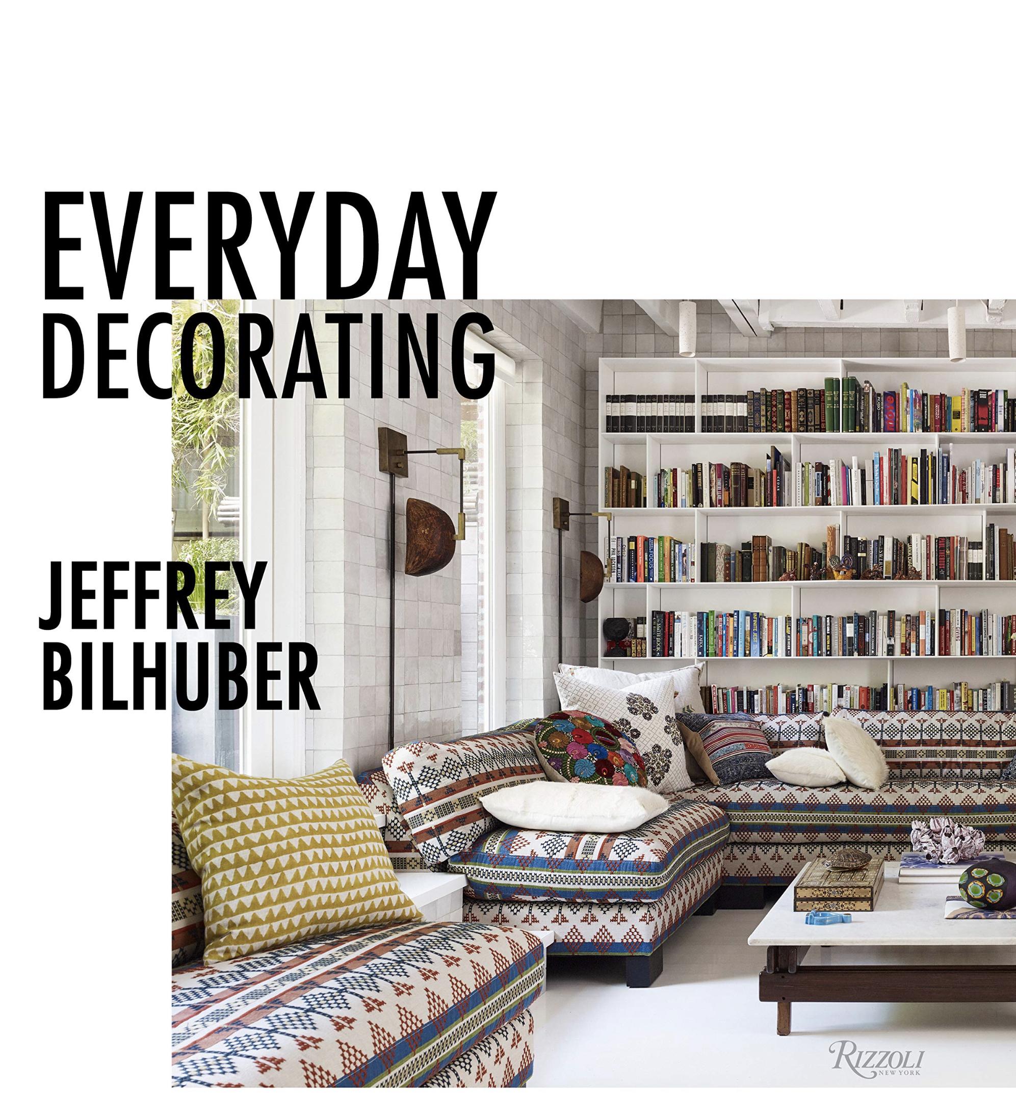 Everyday Decorating, Jeffrey Bilhuber; Rizzoli.