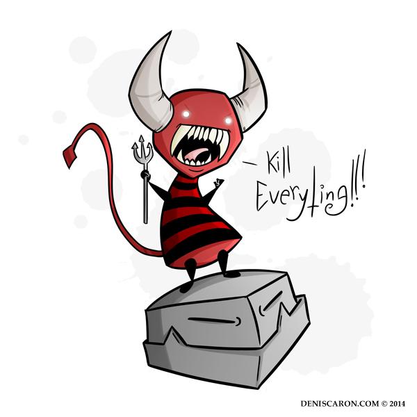Kill everything... kill everything... kill everything..