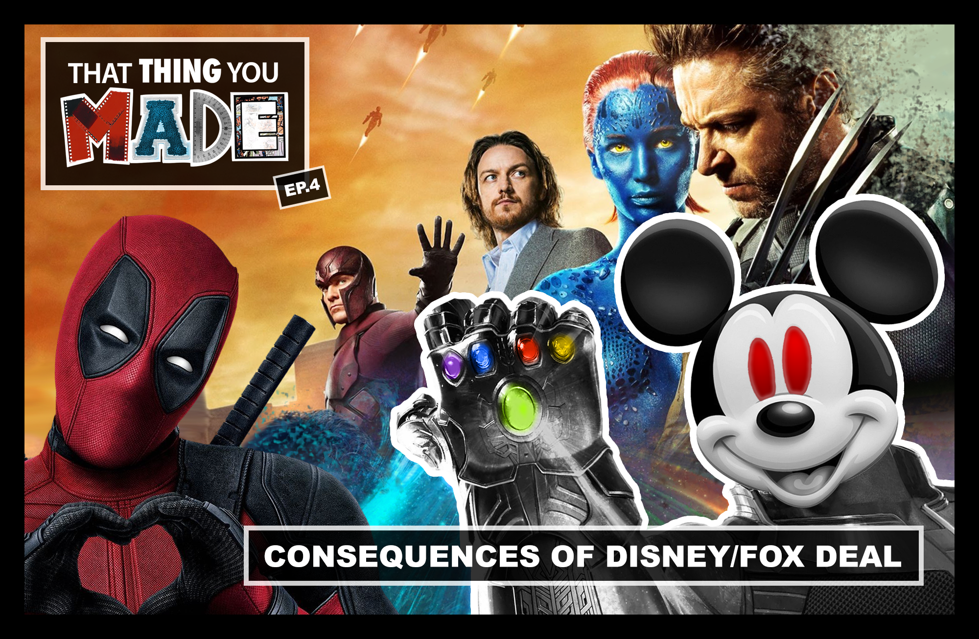ThatThingYouMade-Episode4-DisneyMarvelFoxDeal-Cover.png