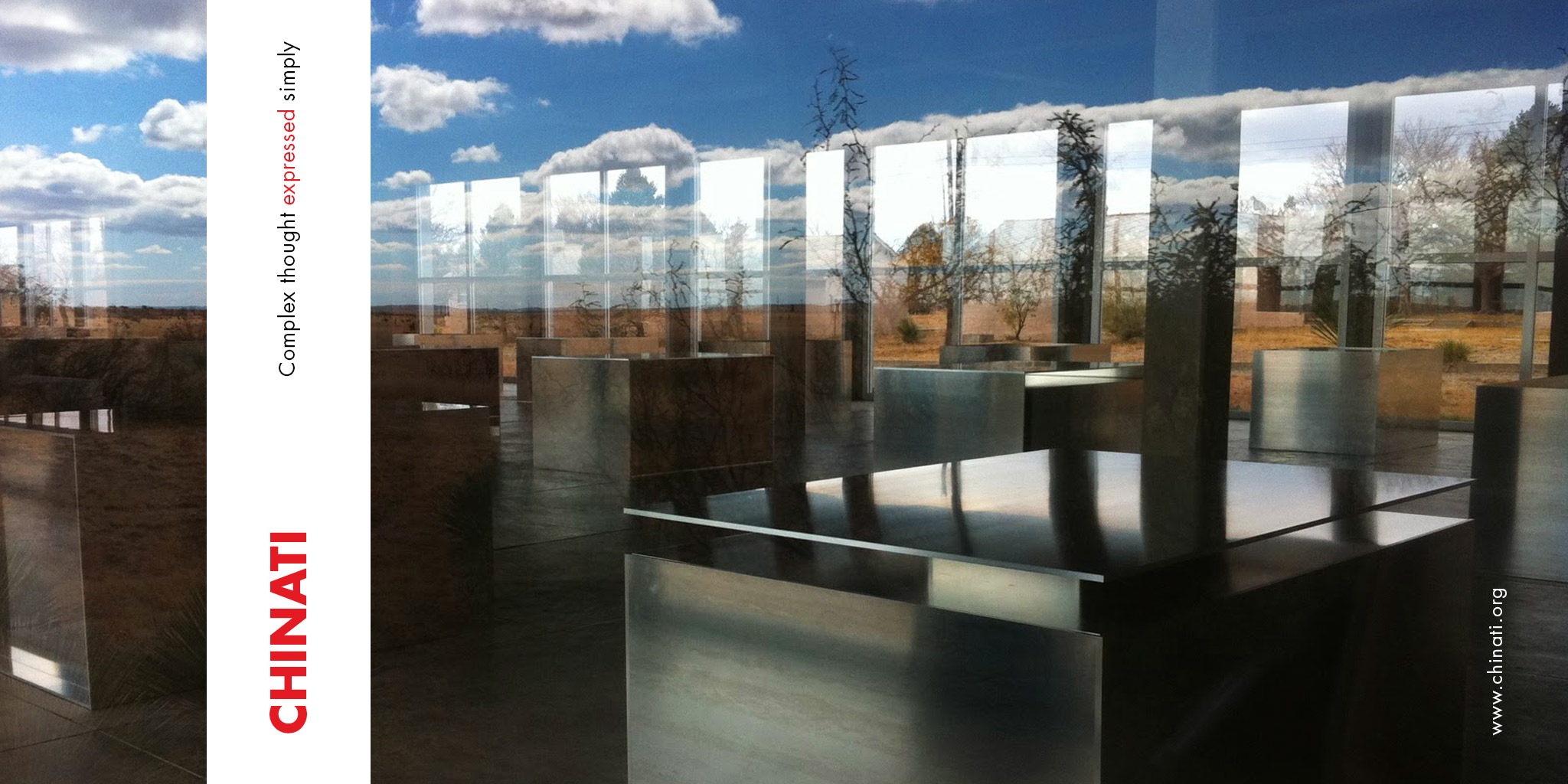 ADVERTISING  Chinati Foundation  The iconic home, gallery and studio of Donad Judd's in Marfa is the setting for this simple but layered ad. A stylistic and reflective photo captures sky, light and most of all, Judd's mesmerizing sculptures within.