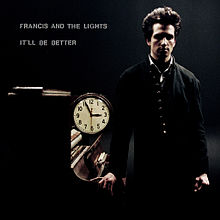 Artist- Francis and the Lights  Album- It'll Be Better (2010)