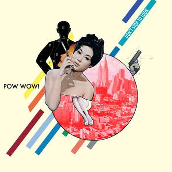 Artist- Pow Wow!   Album- Don't Stop To Look (2012)