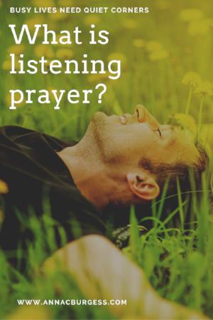 What is listening prayer? www.annacburgess.com/quietcorner/what-is-listening-prayer  #discerningGodsvoice  #prayerhelp  #listeningprayer