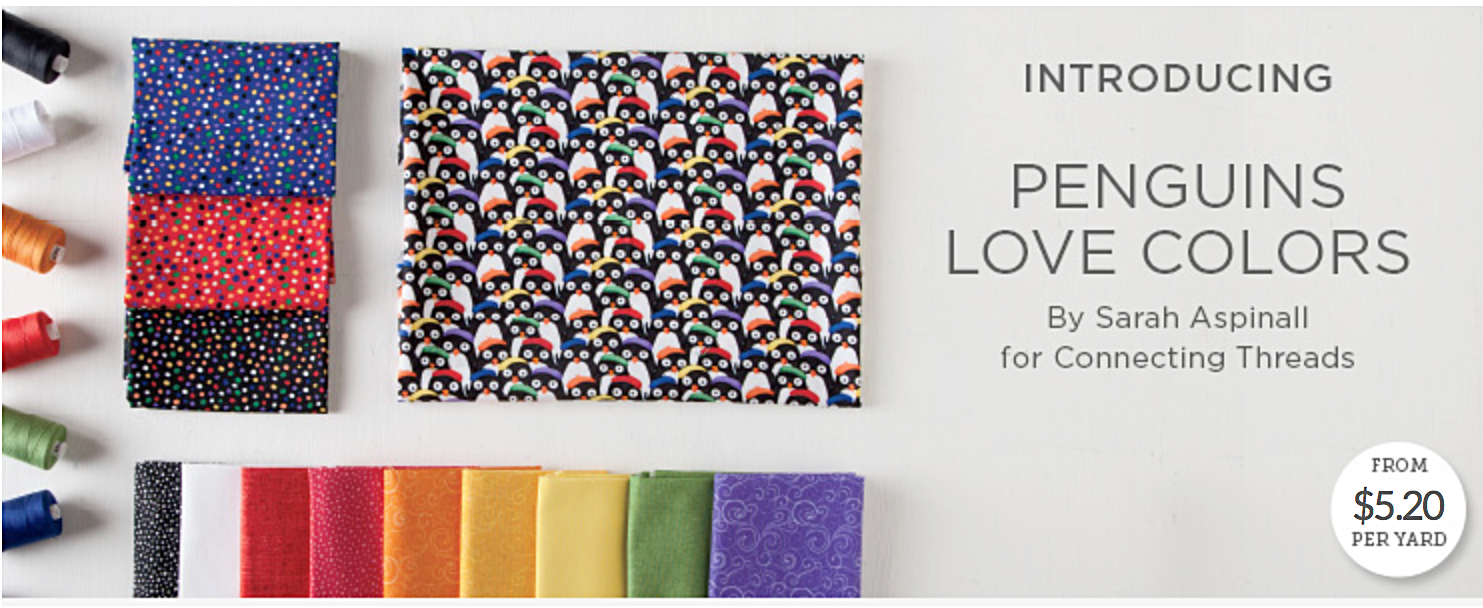 What a way to start 2018!  My collaborative Penguins Love Colors quilting fabric collection has been released by Connecting Threads, hooray!  They made some awesome kits too; tote bags, table runner and banded baskets!!   CLICK HERE