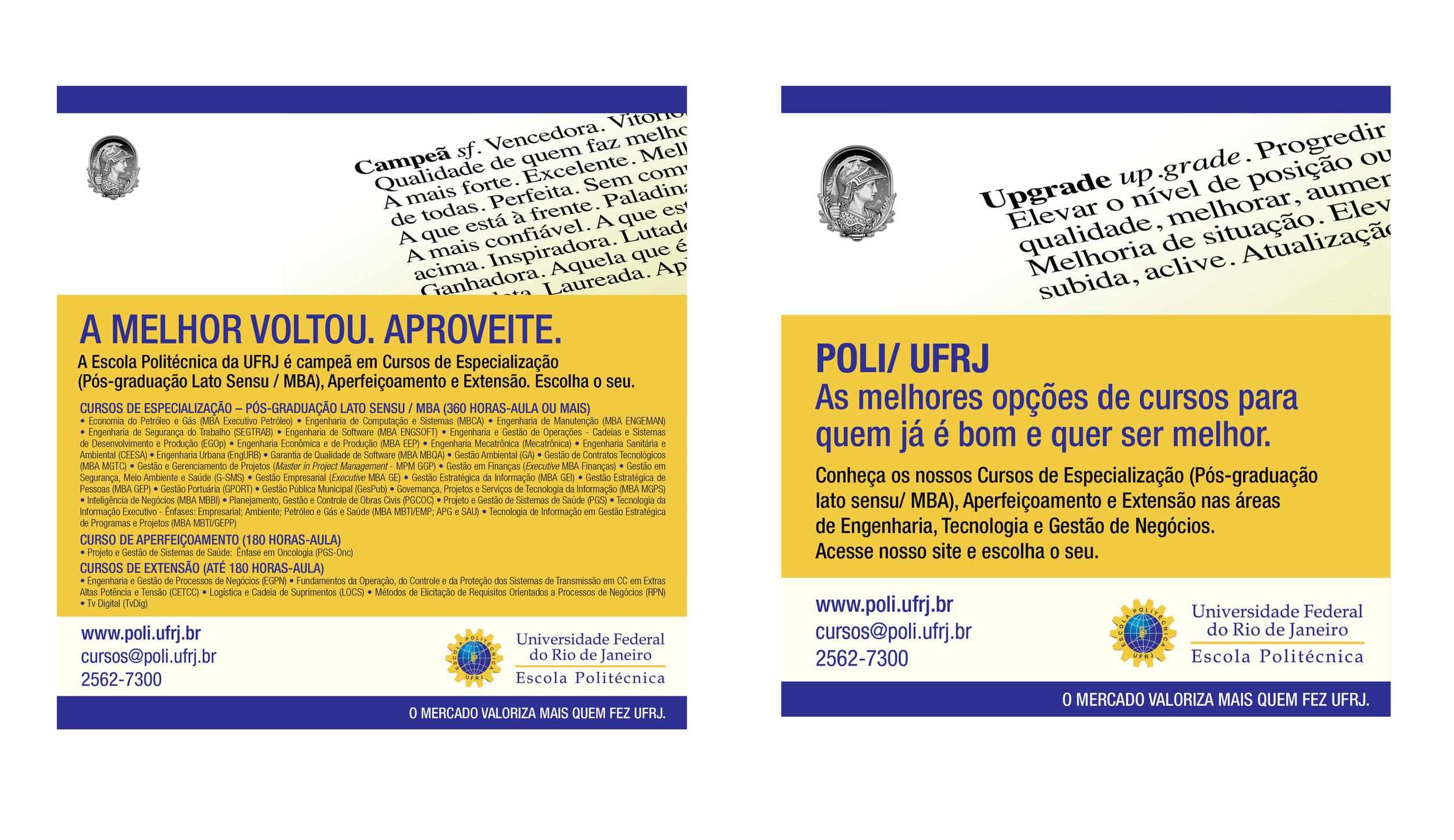 A Escola Politécnica da UFRJ promove seus cursos de pós-graduação no jornal, traseira de ônibus. Também já teve ações promocionais no pedágio da Linha Amarela.