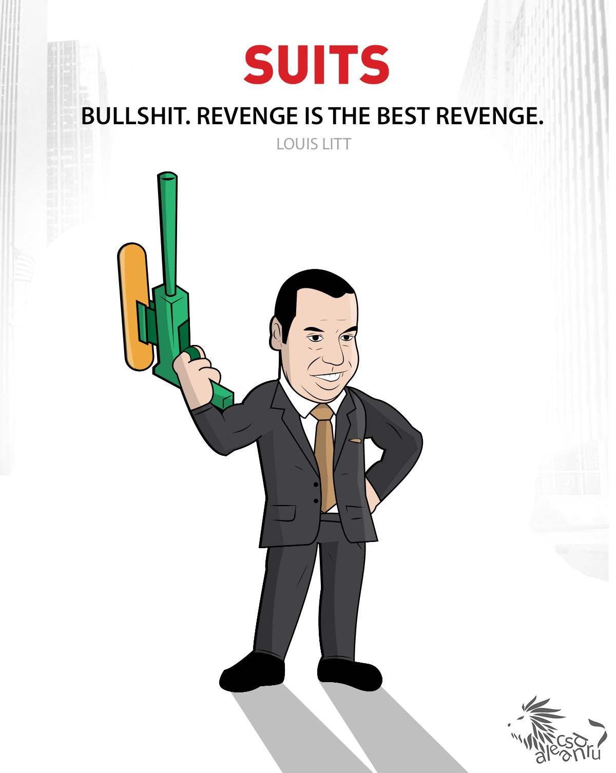 Revenge is the best revenge.