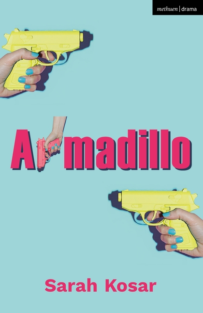 Armadillo (Modern Plays)    £10.99    By Sarah Kosar     BUY ON BLOOMSBURY PUBLISHING OR AMAZON