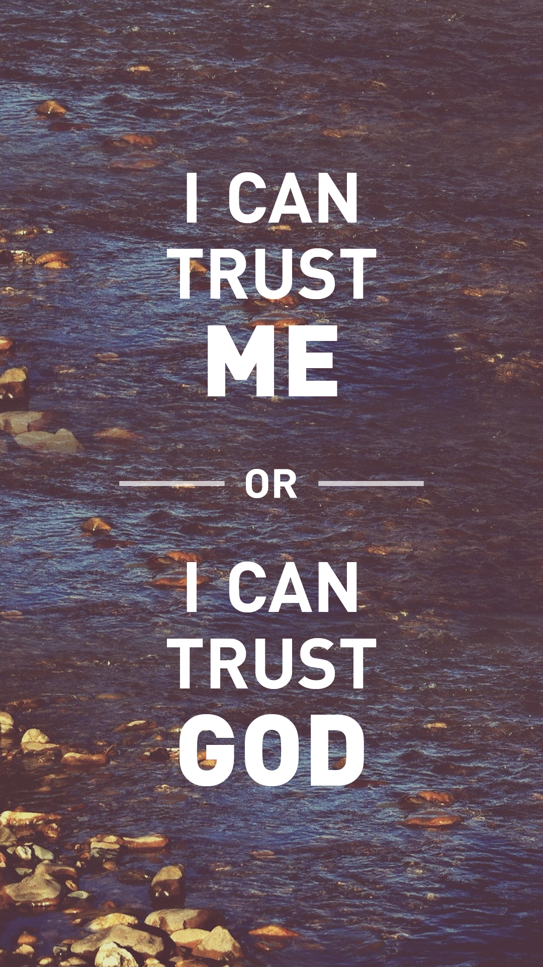 I can trust me or I can trust God