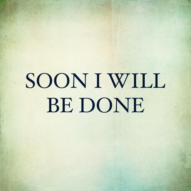 Soon I Will Be Done.jpg