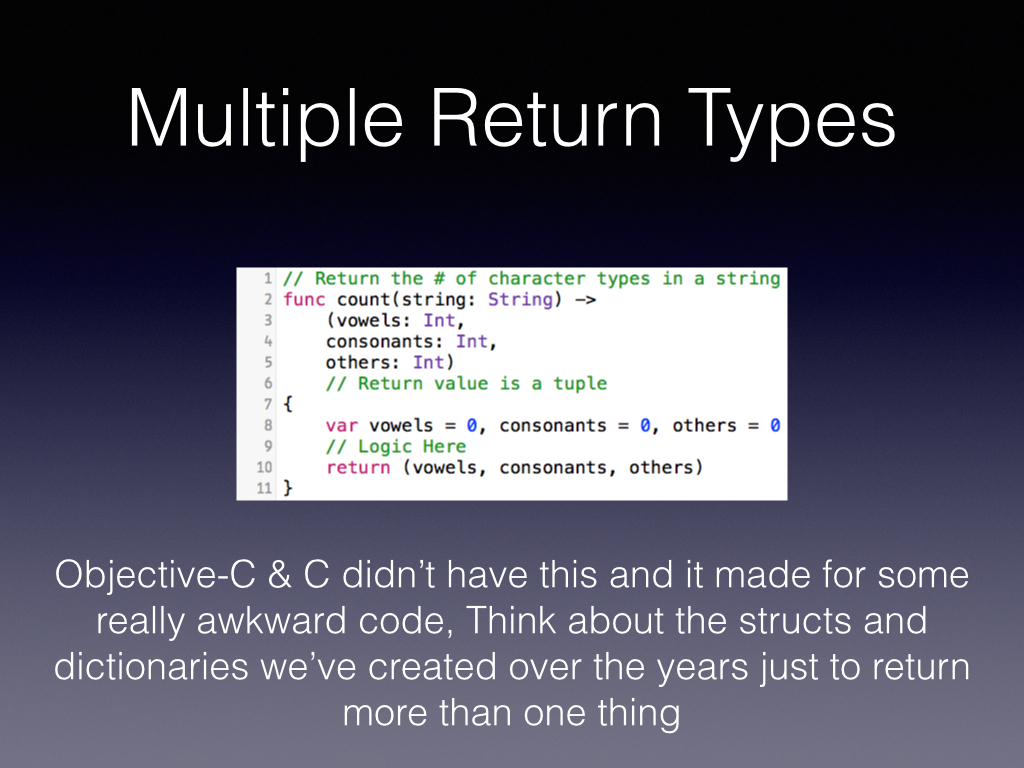 A major problem with Obj-C was you didn't have multiple return types    Swift adds this    Think about your hacks!