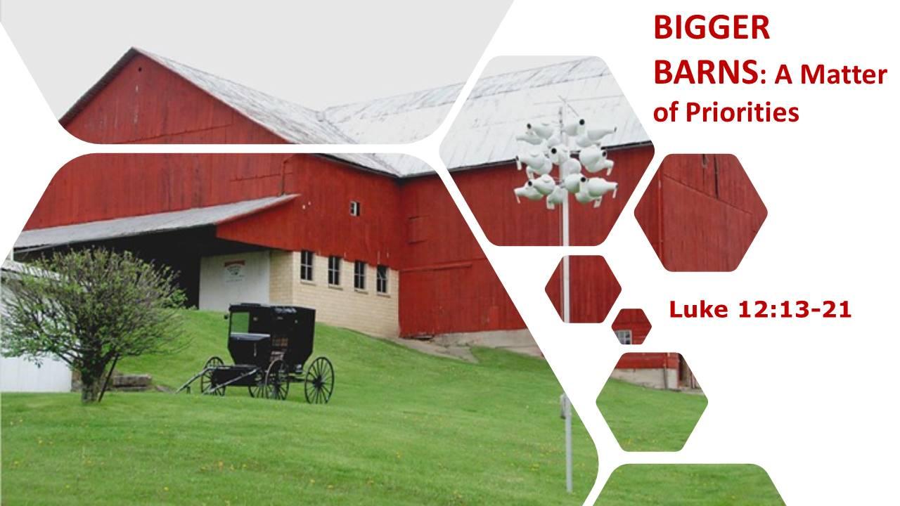 Bigger-Barns-A-Matter-of-Priorities-Luke-12-13-21-Pentecost-8C-08-4-2019-3.jpg