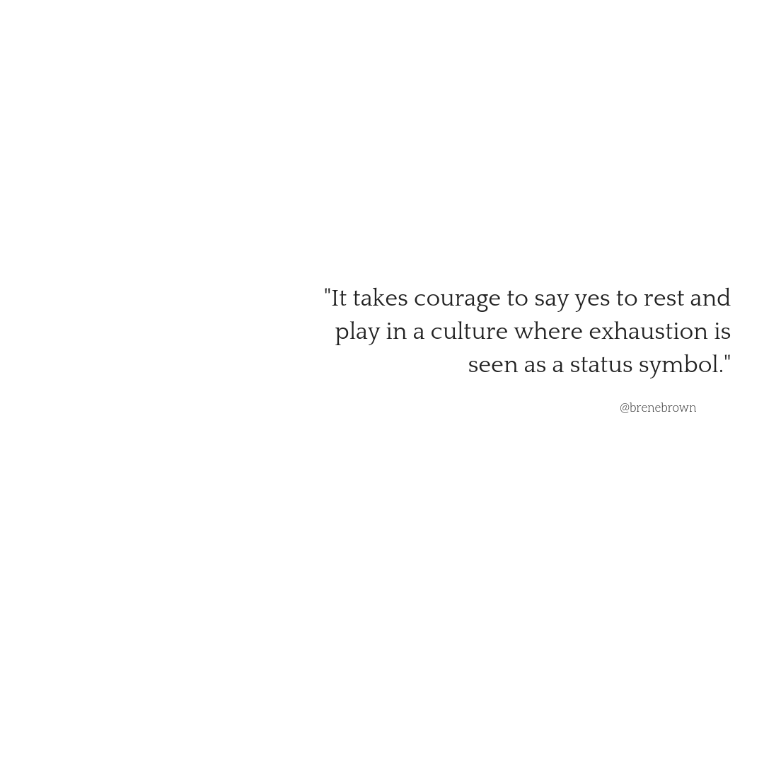 %22It takes courage to say yes to rest and play in a culture where exhaustion is seen as a status symbol.%22.png