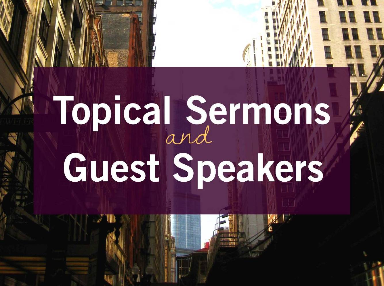 topical sermons and guest speakers.jpg