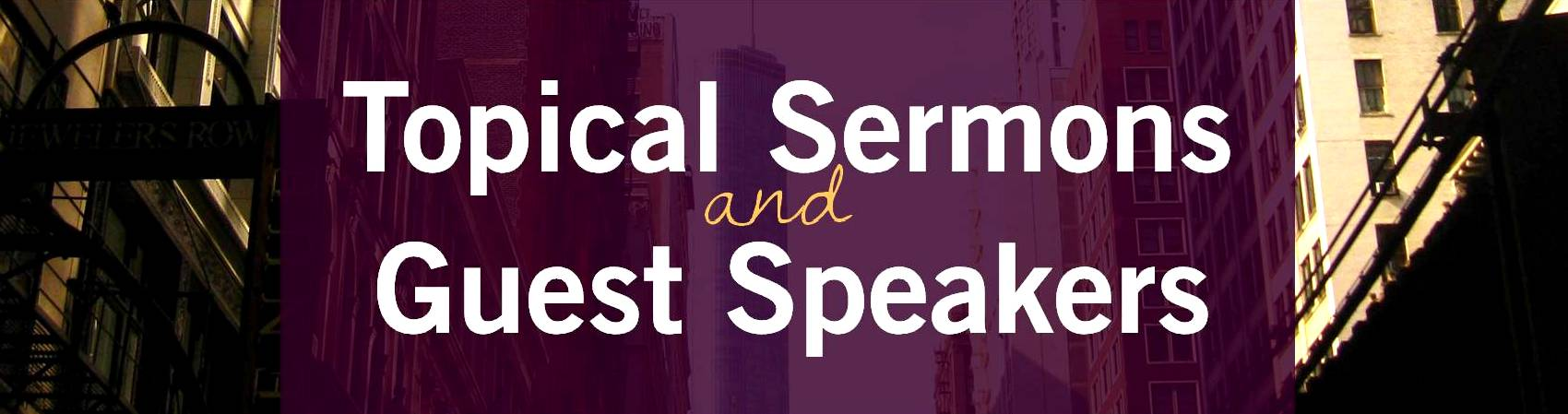 topical sermons and guest speakers header.jpg