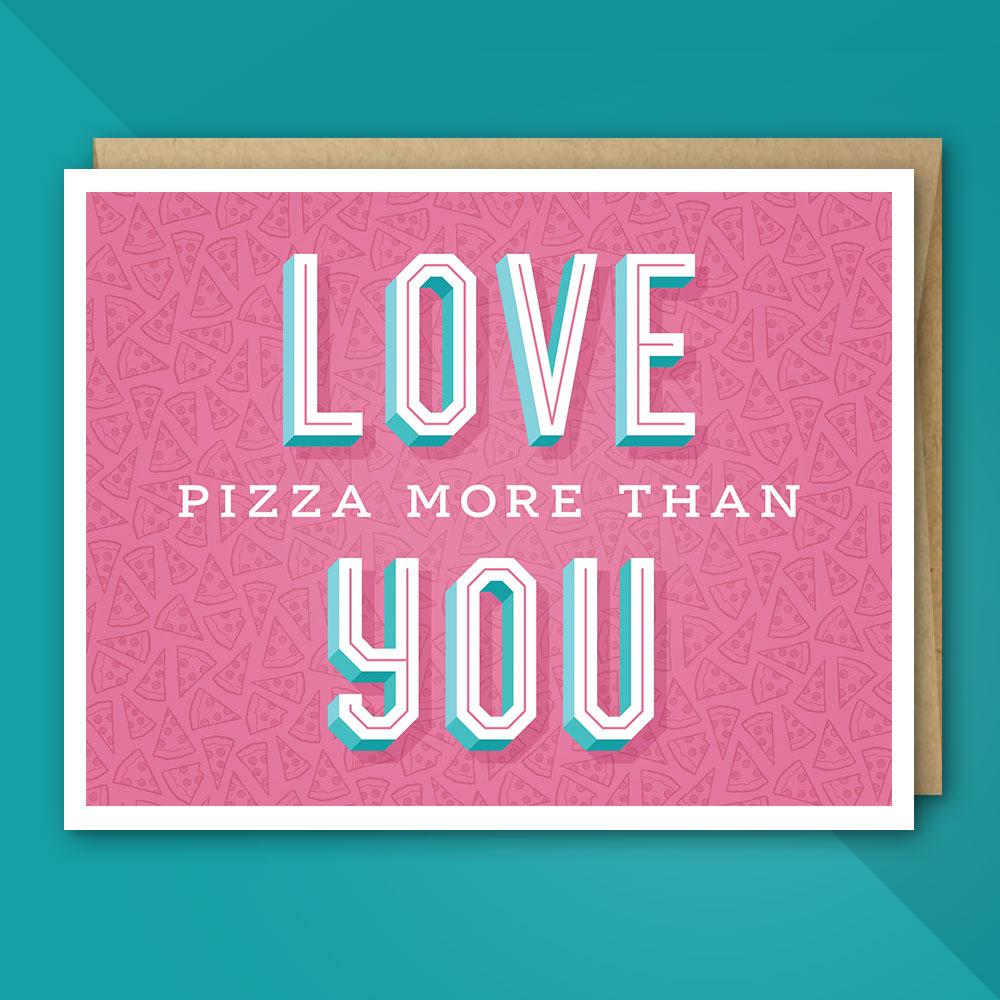 UngratefulGreetings-LovePizzaMoreThanYou.jpg
