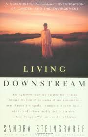 Living Downstraem: A Scientist's Personal Investigation of Cancer and the Environment  by Sandra Steingraber