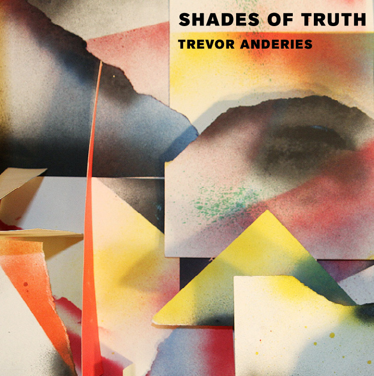 Trevor Anderies // Shades Of Truth