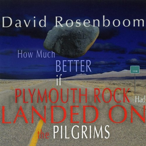 David Rosenboom // How Much Better if Plymouth Rock Had Landed On The Pilgrims