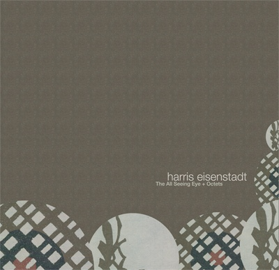 Harris Eisenstadt // The All Seeing Eye + Octets
