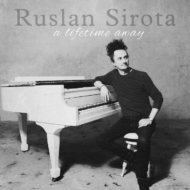 Ruslan Sirota // A Lifetime Away