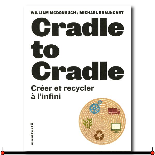 Publié en 2002 aux États-Unis avec succès, traduit dans de nombreuses langues, voici la version française de  Cradle to Cradle  (littéralement, d'un berceau à un autre): c'est un manifeste pour une philosophie et une pratique nouvelles de la production et de l'écologie. Les deux auteurs préconisent une « empreinte écologique positive », à travers une philosophie d'éco-conception qui consiste à penser le produit dès l'origine pour lui donner ensuite plusieurs vies. Ils militent pour une « éco-efficacité » qui ne mettrait pas la croissance économique et l'écologie dos-à-dos. Plutôt que de chercher à réduire la consommation, ils voudraient créer un modèle industriel basé sur une sorte de compostage appliqué à tous les objets : soit les produits retournent au sol sous la forme de « nutriments biologiques » non toxiques, soit à l'industrie en tant que « nutriments techniques » afin d'être recyclés à l'infini, imitant ainsi l'équilibre des écosystèmes naturels.  Pour acheter le livre : En Europe: Amazon.fr  Au Canada: Amazon.ca
