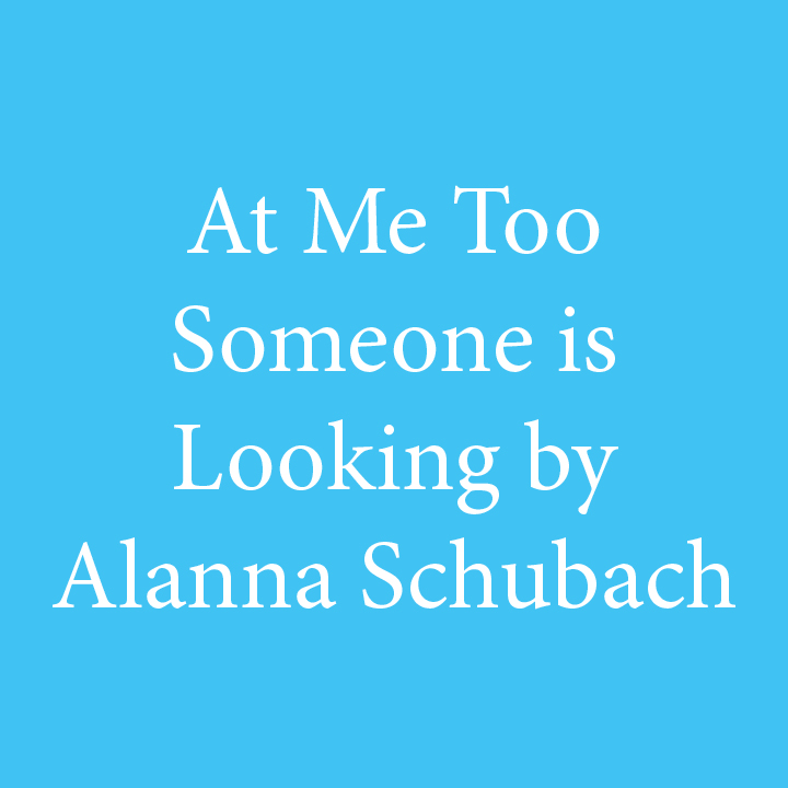 At Me Too Someone is Looking by Alanna Schubach.jpg