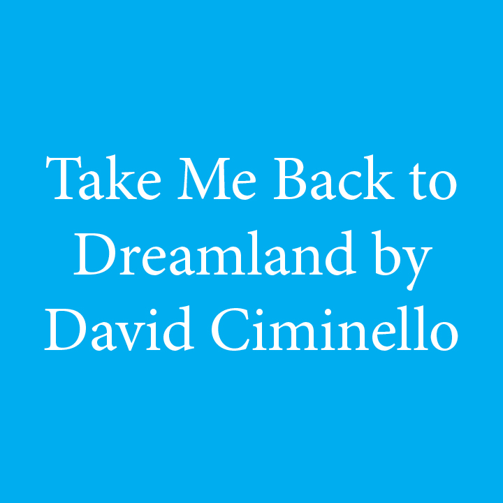 Take Me Back to Dreamland by David Ciminello.jpg