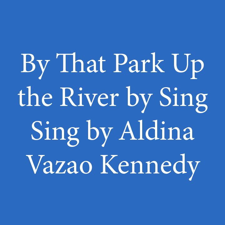 By That Park Up the River by Sing Sing by Aldina Vazao Kennedy.jpg
