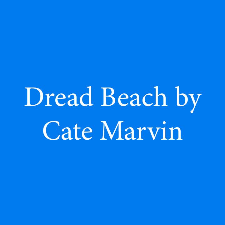 Dread Beach by Cate Marvin.jpg