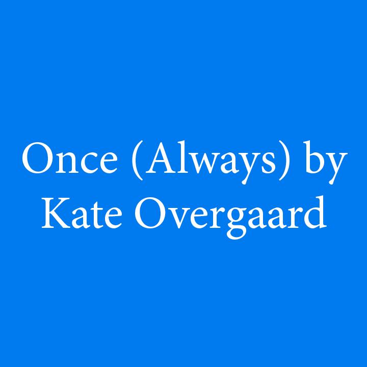 Once (Always) by Kate Overgaard.jpg