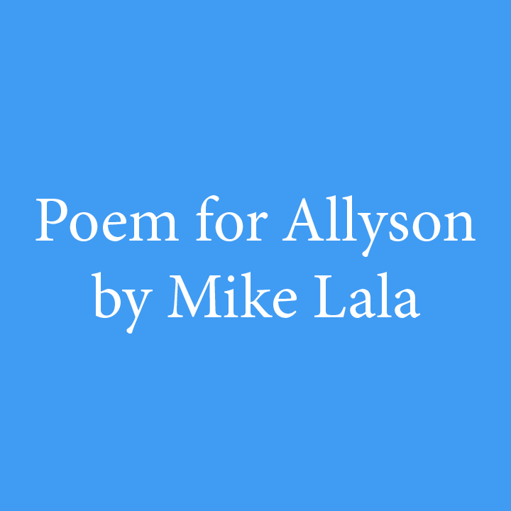 Poem for Allyson by Mike Lala.jpg