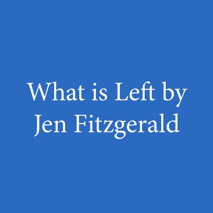 What is Left by Jen Fitzgerald.jpg