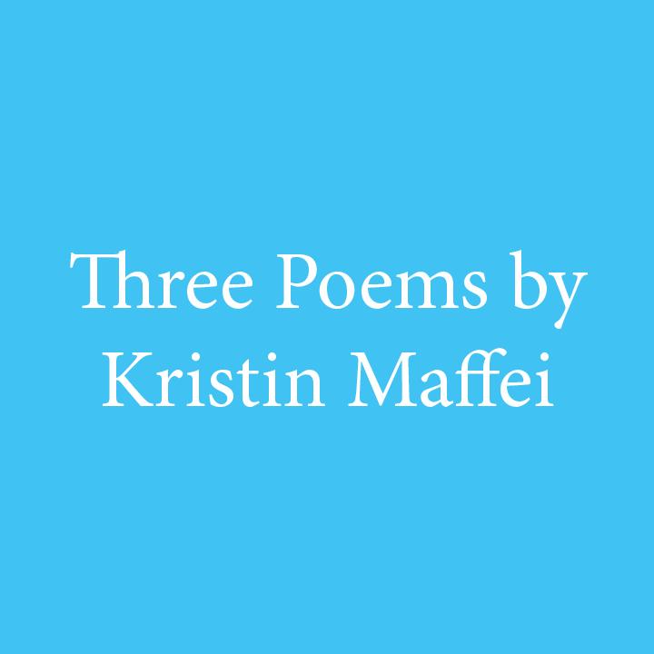 Three Poems by Kristen Maffei.jpg