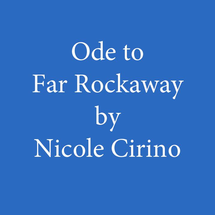ode to far rockaway nicole cirino.jpg