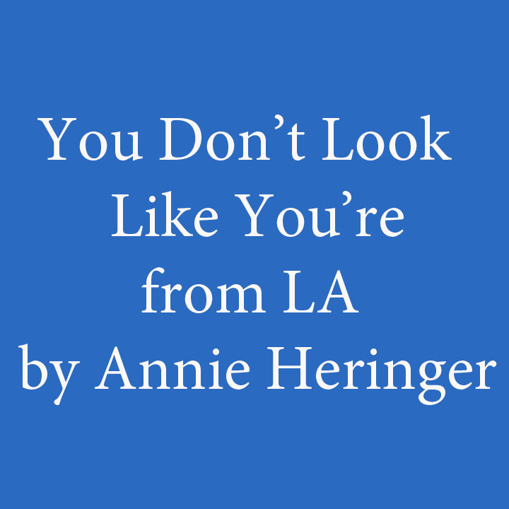 You Don't Look Like You're from LA by Annie Heringer.jpg