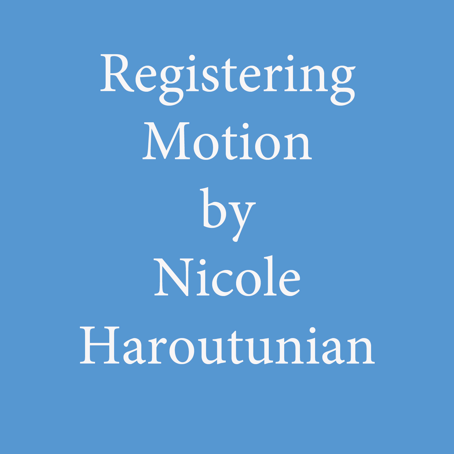 registering motion by nicole haroutunian.jpg