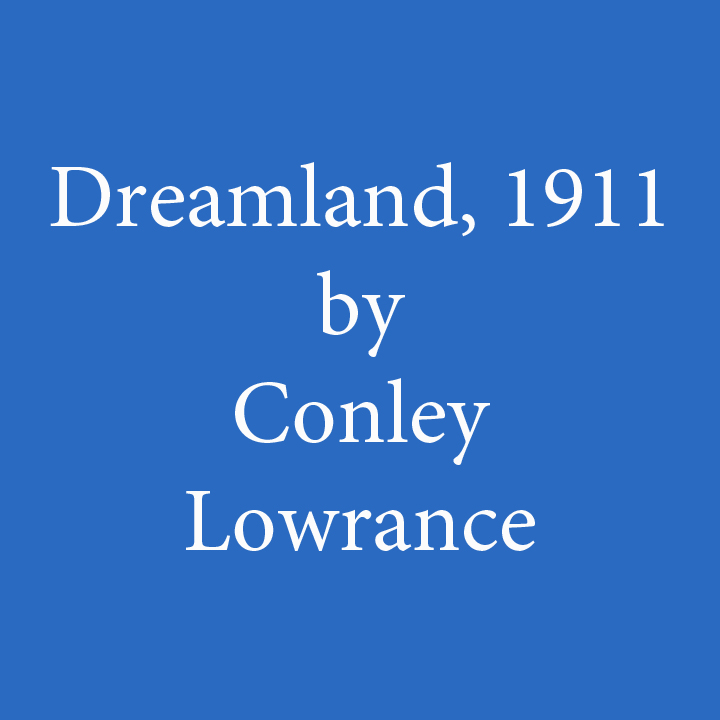 dreamland 1911 by conley lowrance.jpg